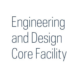 Engineering and Design Core Facility